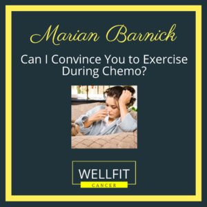 Can I Convince You to Exercise During Chemo?
