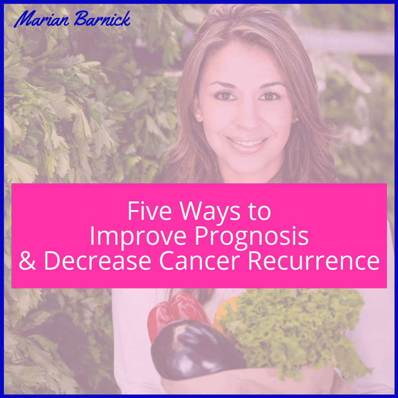 Five Ways to Improve Prognosis and Decrease Cancer Recurrence